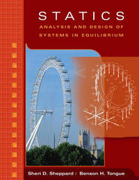Statics: Analysis and Design of Systems in Equilibrium by Sheri D. Sheppard