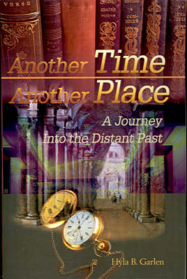 Another Time Another Place: A Journey Into the Distant Past by Hyla B. Garlen image