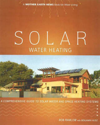 Solar Water Heating: A Comprehensive Guide to Solar Water and Space Heating Systems by Bob Ramlow image