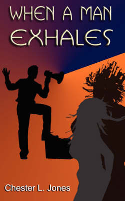 When a Man Exhales by Chester, L. Jones