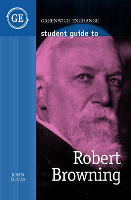 Student Guide to Robert Browning by John Lucas