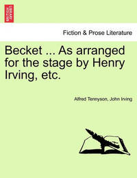 Becket ... as Arranged for the Stage by Henry Irving, Etc. by John Irving