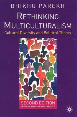 Rethinking Multiculturalism by Bhikhu Parekh