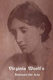 Between the Acts by Virginia Woolf (**)