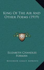 King of the Air and Other Poems (1919) by Elizabeth Chandlee Forman