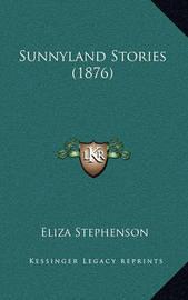 Sunnyland Stories (1876) by Eliza Stephenson
