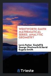 Wentworth-Smith Mathematical Series. Analytic Geometry by Lewis Parker Siceloff