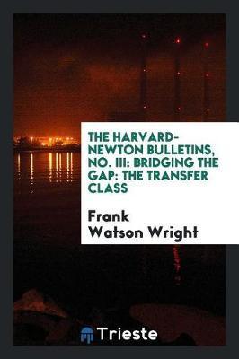 The Harvard-Newton Bulletins, No. III by Frank Watson Wright image