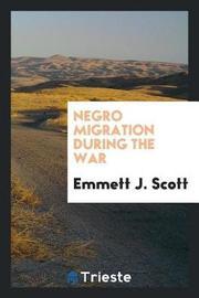Negro Migration During the War by Emmett J Scott