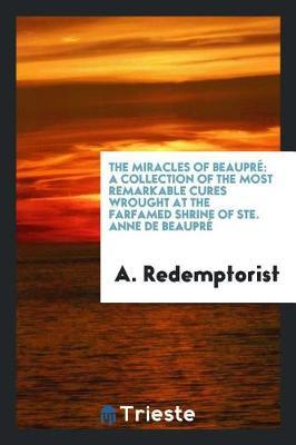 The Miracles of Beaupr by A Redemptorist