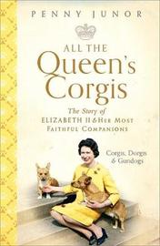 All The Queen's Corgis by Penny Junor