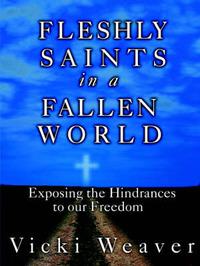 Fleshly Saints in a Fallen World by Vicki Weaver image