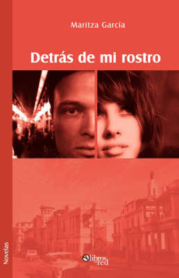 Detras De Mi Rostro by Maritza Garcia