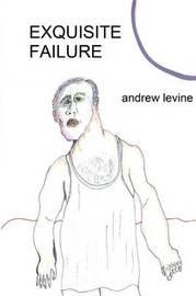 Exquisite Failure by Andrew T. Levine