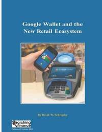 Google Wallet and the New Retail Ecosystem by David W Schropfer