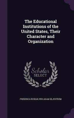 The Educational Institutions of the United States, Their Character and Organization by Frederica Rowan image