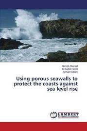 Using Porous Seawalls to Protect the Coasts Against Sea Level Rise by Abozaid Ahmed