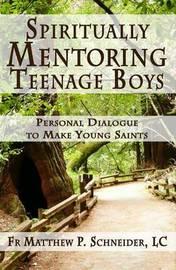 Spiritually Mentoring Teenage Boys by Fr Matthew P Schneider LC