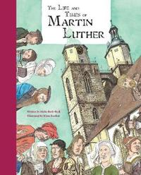 The Life and Times of Martin Luther by Meike Roth-Beck image