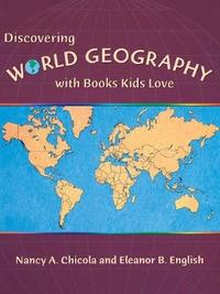 Discovering World Geography with Books Kids Love by Nancy A. Chicola