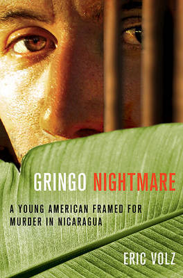 Gringo Nightmare: A Young American Framed for Murder in Nicaragua by Eric Volz image