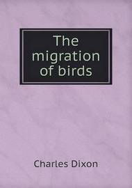 The Migration of Birds by Charles Dixon