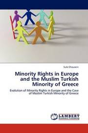 Minority Rights in Europe and the Muslim Turkish Minority of Greece by Sule Chousein
