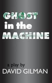 Ghost in the Machine by David Gilman
