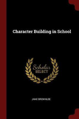 Character Building in School by Jane Brownlee image