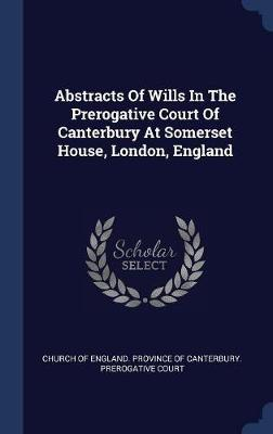 Abstracts of Wills in the Prerogative Court of Canterbury at Somerset House, London, England image