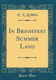 In Brightest Summer Land (Classic Reprint) by E L Robbins image