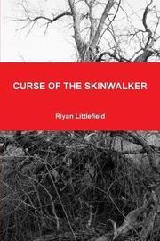 Curse of the Skinwalker by Riyan Littlefield