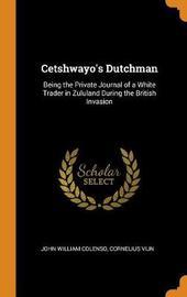 Cetshwayo's Dutchman by John William Colenso