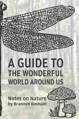 A Guide to the Wonderful World Around Us by Brannen Basham