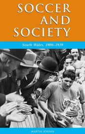Soccer and Society in South Wales, 1900-1939 by Martin Johnes image