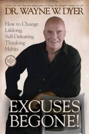 Excuses Begone! How To Change Lifelong, Self-Defeating Thinking Habits by Wayne Dyer