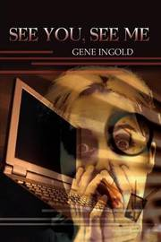 See You, See Me by Gene Ingold