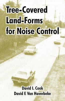Tree-Covered Land-Forms for Noise Control by David I. Cook