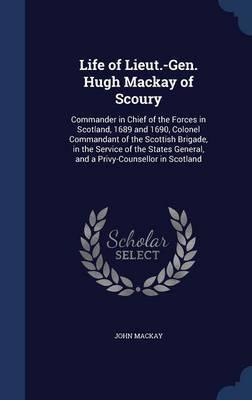 Life of Lieut.-Gen. Hugh MacKay of Scoury by John Mackay