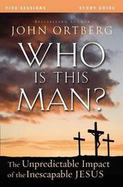 Who is This Man? Study Guide with DVD: The Unpredictable Impact of the Inescapable Jesus by John Ortberg