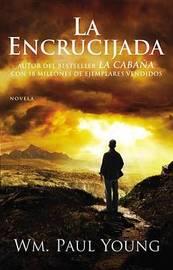 La Encrucijada (Cross Roads- Spanish Ed.): Donde Confluyen El Amor y El Abandono by Wm Paul Young