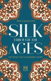Silk Through the Ages by Trina Callava