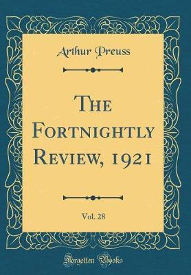 The Fortnightly Review, 1921, Vol. 28 (Classic Reprint) by Arthur Preuss image