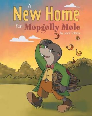 A New Home for Mopgolly Mole by Jack Tobias