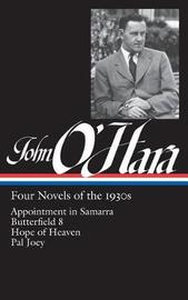John O'Hara: Four Novels Of The 1930s (Loa #313): Appointment in Samarra / Butterfield 8 / Hope of Heaven / Pal Joey by John O'Hara