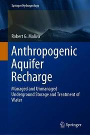 Anthropogenic Aquifer Recharge by Robert G Maliva