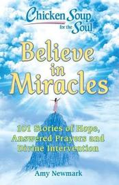 Chicken Soup for the Soul: Believe in Miracles by Amy Newmark