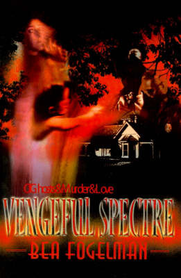 Vengeful Spectre: Of Ghosts & Murder & Love by Bea Fogelman image