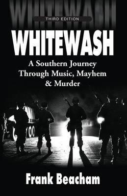 Whitewash: A Southern Journey Through Music, Mayhem and Murder by Frank Beacham