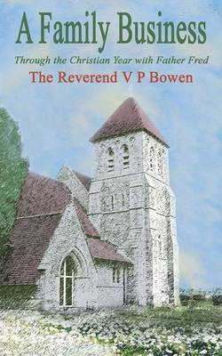 A Family Business, Through the Christian Year with Father Fred by V.P. Bowen